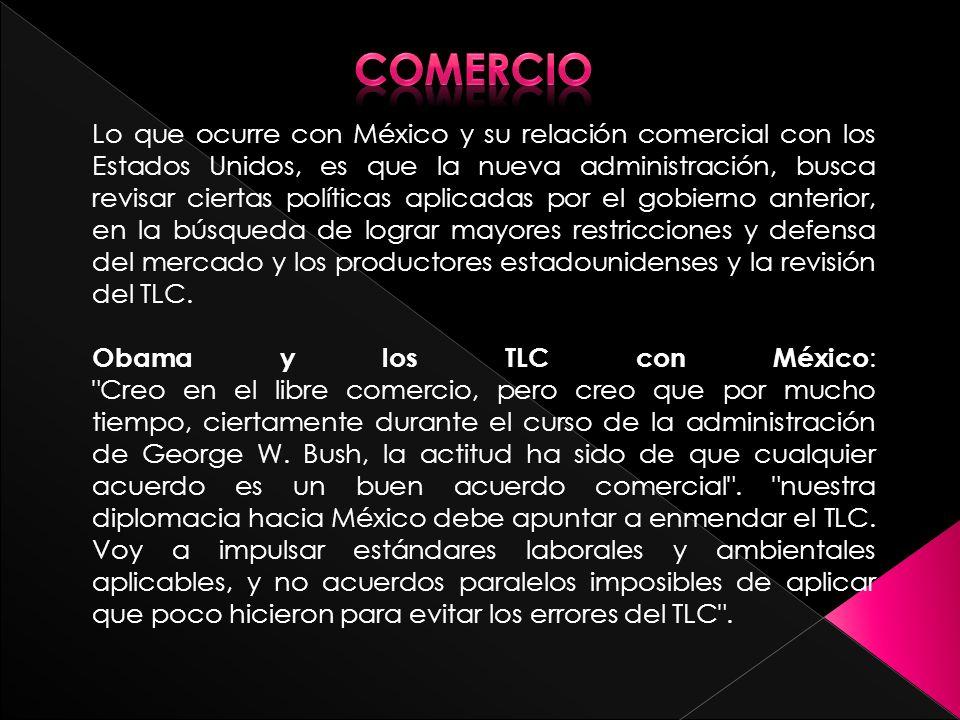 Lo que ocurre con México y su relación comercial con los Estados Unidos, es que la nueva administración, busca revisar ciertas políticas aplicadas por el gobierno anterior, en la búsqueda de lograr mayores restricciones y defensa del mercado y los productores estadounidenses y la revisión del TLC.