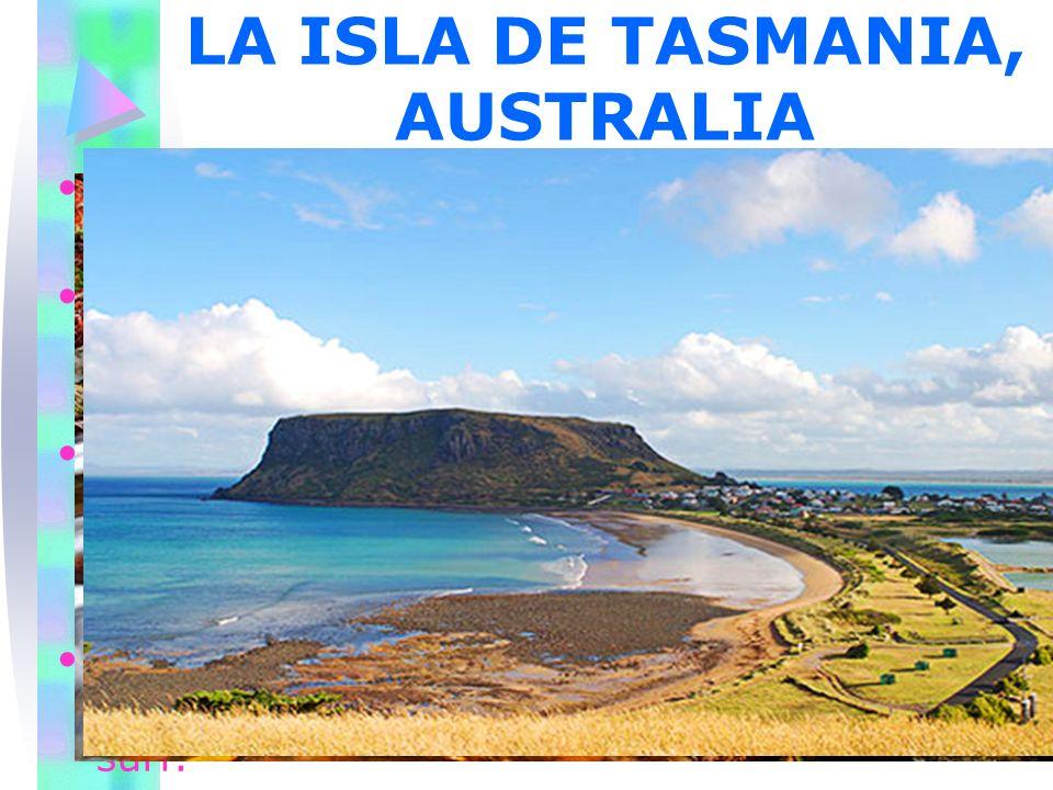 LA ISLA DE TASMANIA, AUSTRALIA Esta isla se encuentra ubicada al suroeste del país Debido a su belleza la cuarta parte de su territorio es considerada
