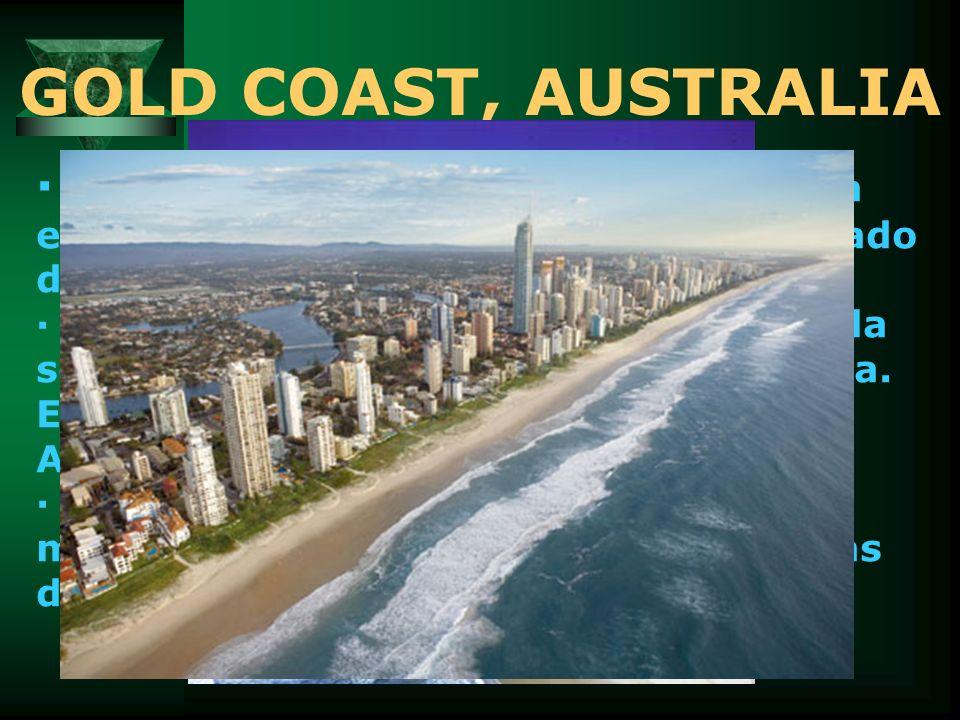 GOLD COAST, AUSTRALIA · La Gold Coast se encuentra localizada en la Costa Este de Australia, en el Estado de Queensland. · Gold Coast actualmente se c