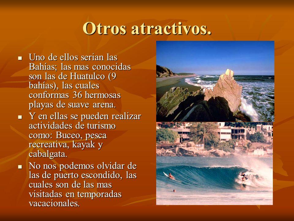 Otros atractivos. Uno de ellos serian las Bahías; las mas conocidas son las de Huatulco (9 bahías), las cuales conformas 36 hermosas playas de suave a