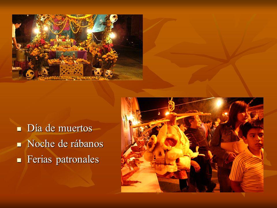 Día de muertos Día de muertos Noche de rábanos Noche de rábanos Ferias patronales Ferias patronales