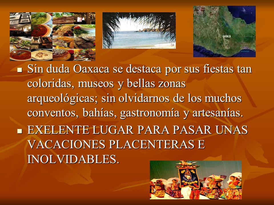 Sin duda Oaxaca se destaca por sus fiestas tan coloridas, museos y bellas zonas arqueológicas; sin olvidarnos de los muchos conventos, bahías, gastron