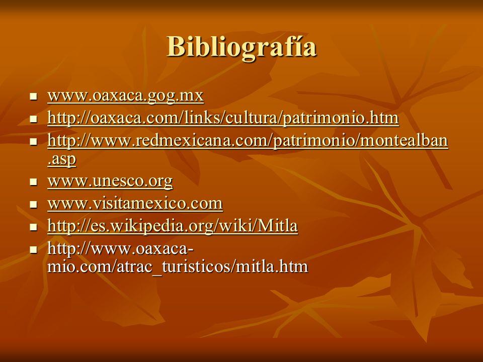 Bibliografía www.oaxaca.gog.mx www.oaxaca.gog.mx www.oaxaca.gog.mx http://oaxaca.com/links/cultura/patrimonio.htm http://oaxaca.com/links/cultura/patr