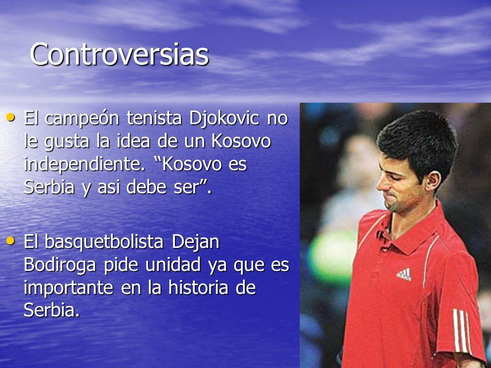 Controversias El campeón tenista Djokovic no le gusta la idea de un Kosovo independiente.