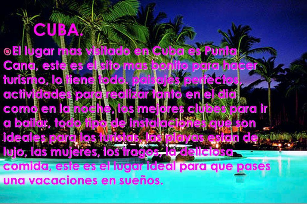 El lugar mas visitado en Cuba es Punta Cana, este es el sito mas bonito para hacer turismo, lo tiene todo. paisajes perfectos, actividades para realiz