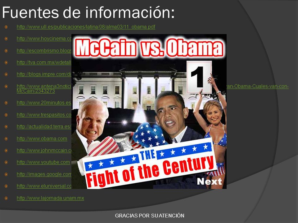 Fuentes de información: http://www.ull.es/publicaciones/latina/08/alma03/11_obama.pdf http://www.hoycinema.com/actualidad/noticias http://escombrismo.