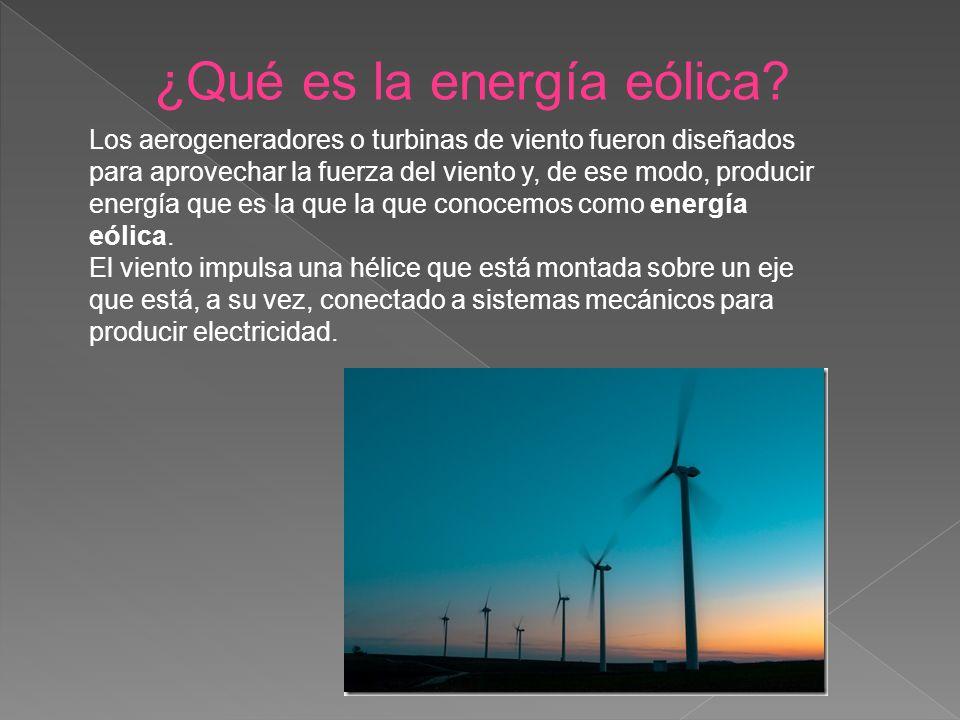¿Qué es la energía eólica? Los aerogeneradores o turbinas de viento fueron diseñados para aprovechar la fuerza del viento y, de ese modo, producir ene