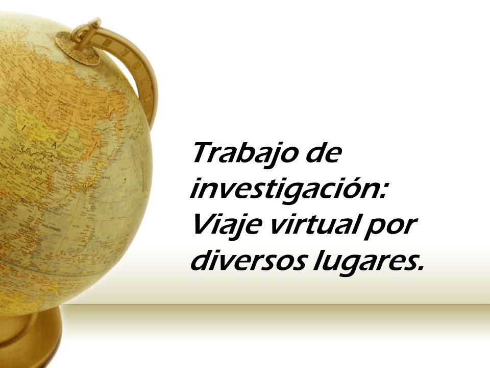 Trabajo de investigación: Viaje virtual por diversos lugares.