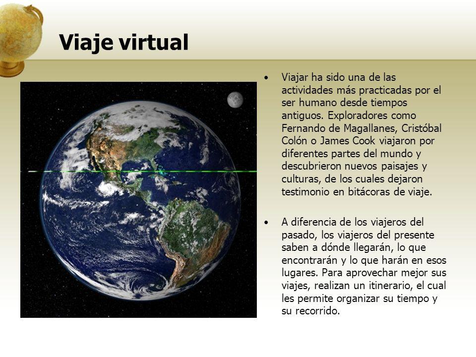 Viaje virtual Viajar ha sido una de las actividades más practicadas por el ser humano desde tiempos antiguos. Exploradores como Fernando de Magallanes