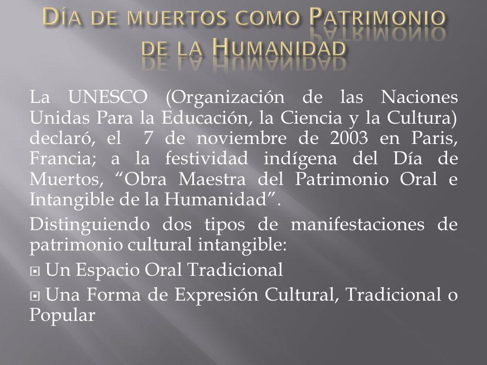 La UNESCO (Organización de las Naciones Unidas Para la Educación, la Ciencia y la Cultura) declaró, el 7 de noviembre de 2003 en Paris, Francia; a la