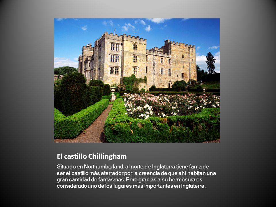 El castillo Chillingham Situado en Northumberland, al norte de Inglaterra tiene fama de ser el castillo más aterrador por la creencia de que ahí habit