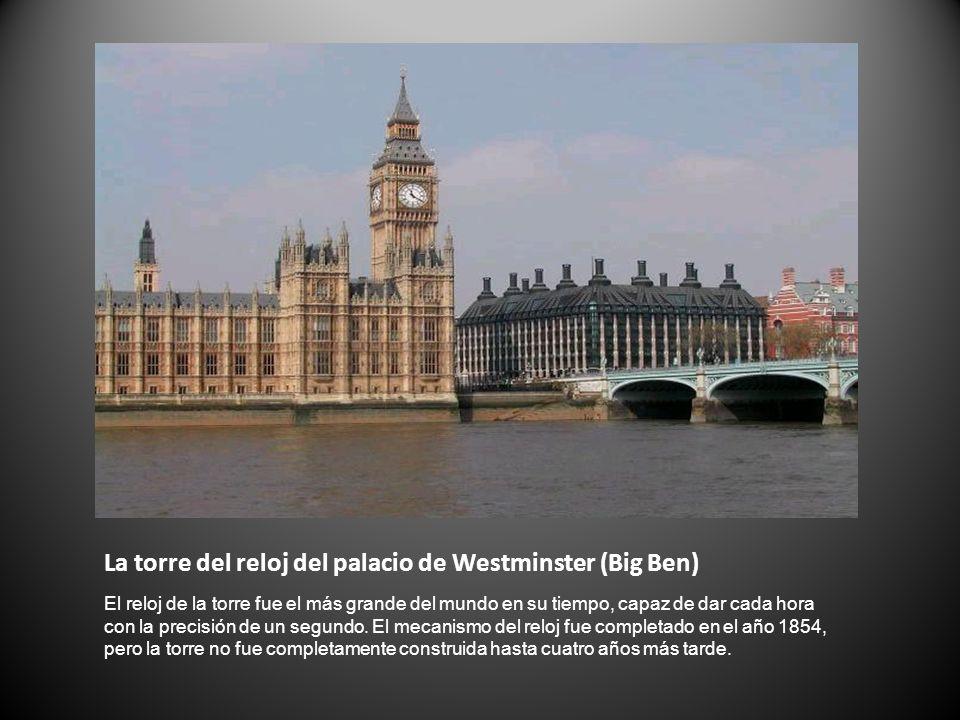 La torre del reloj del palacio de Westminster (Big Ben) El reloj de la torre fue el más grande del mundo en su tiempo, capaz de dar cada hora con la p