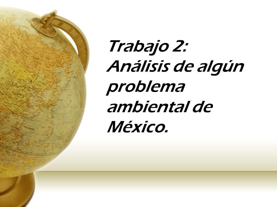 Trabajo 2: Análisis de algún problema ambiental de México.
