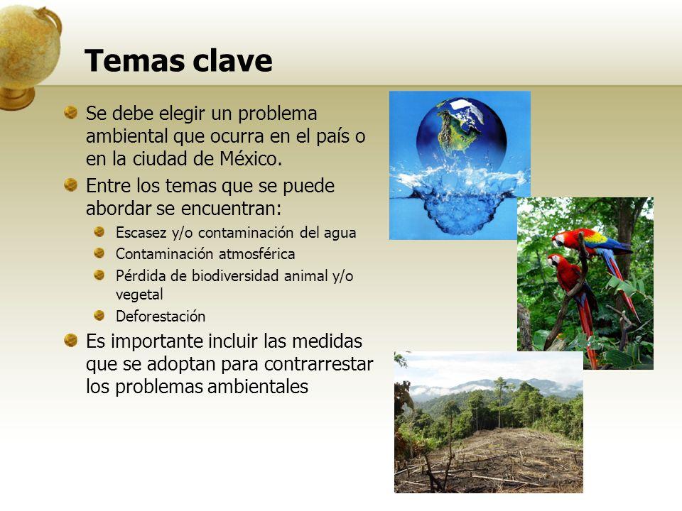 Temas clave Se debe elegir un problema ambiental que ocurra en el país o en la ciudad de México.