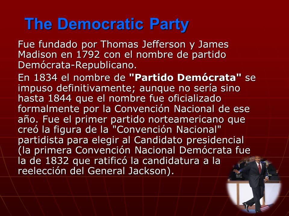 The Democratic Party Fue fundado por Thomas Jefferson y James Madison en 1792 con el nombre de partido Demócrata-Republicano. En 1834 el nombre de