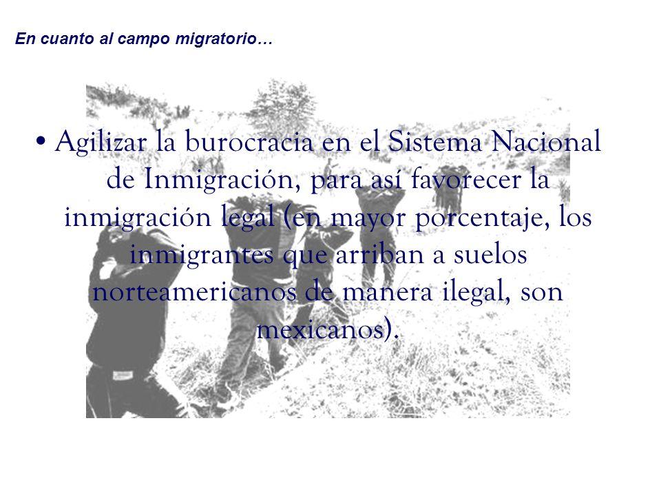 Agilizar la burocracia en el Sistema Nacional de Inmigración, para así favorecer la inmigración legal (en mayor porcentaje, los inmigrantes que arriba