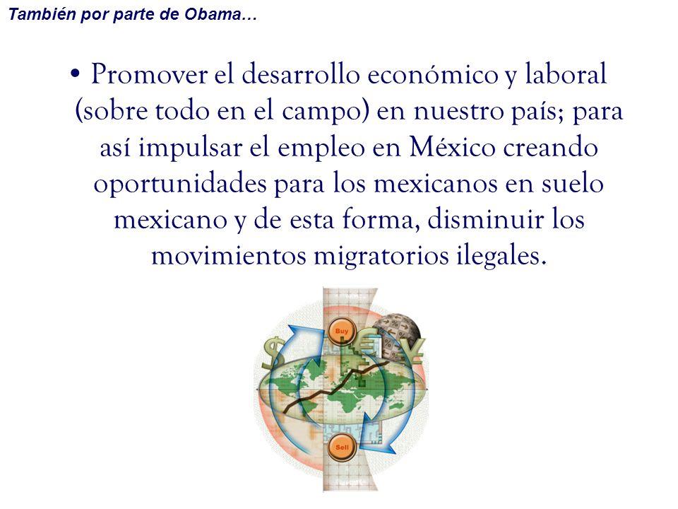Por parte de Obama: Reconsideraciones en el TLC para lograr un mejor funcionamiento en este acuerdo del cual son pertenecientes Canadá, Estados Unidos y México.