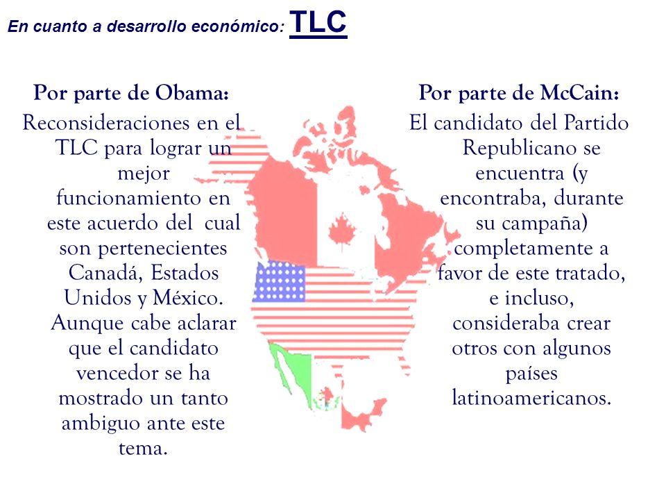 Por parte de Obama: Reconsideraciones en el TLC para lograr un mejor funcionamiento en este acuerdo del cual son pertenecientes Canadá, Estados Unidos