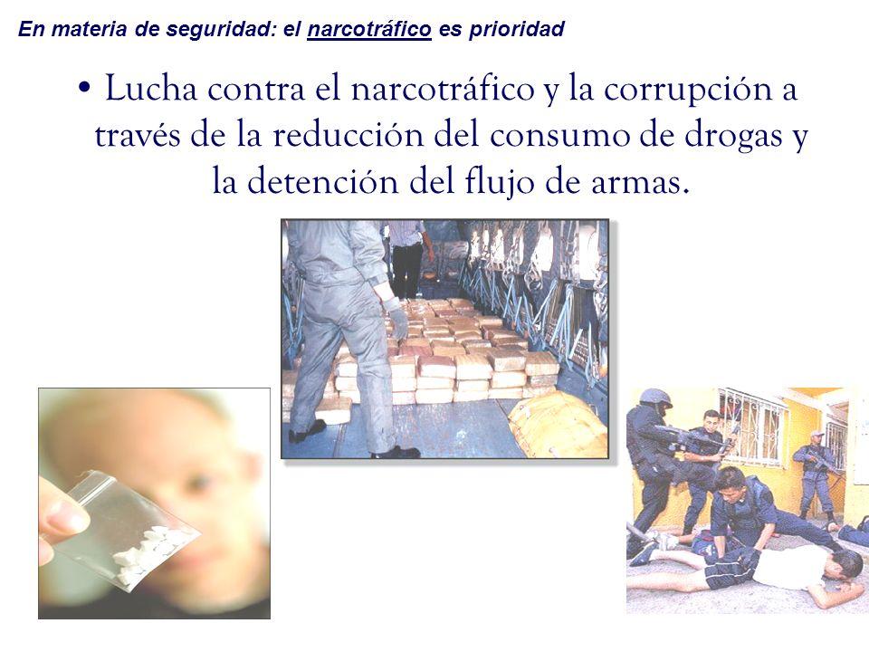 Lucha contra el narcotráfico y la corrupción a través de la reducción del consumo de drogas y la detención del flujo de armas. En materia de seguridad