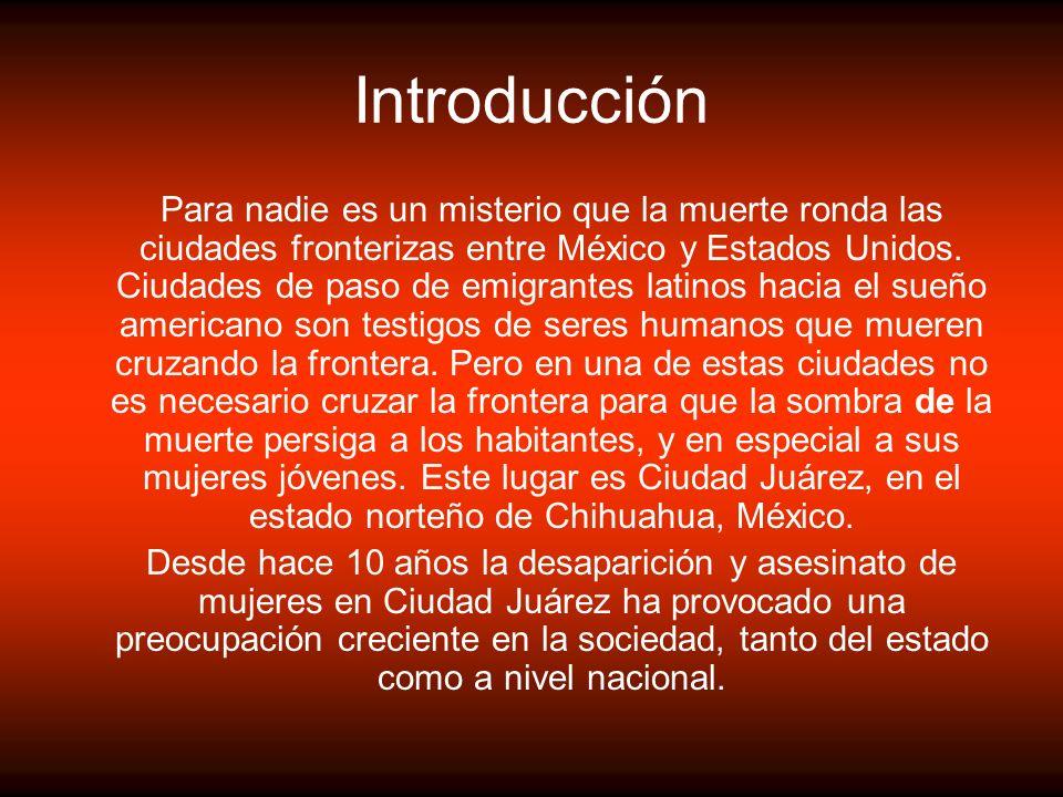 Introducción Para nadie es un misterio que la muerte ronda las ciudades fronterizas entre México y Estados Unidos. Ciudades de paso de emigrantes lati