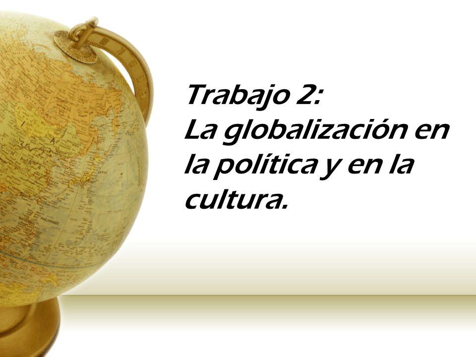 Trabajo 2: La globalización en la política y en la cultura.