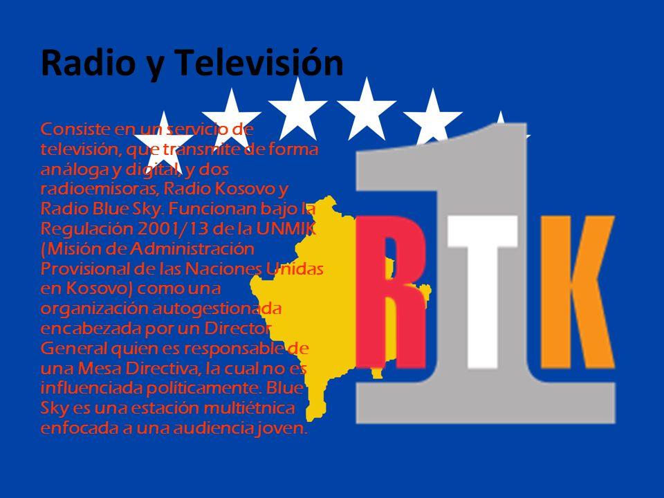 Radio y Televisión Consiste en un servicio de televisión, que transmite de forma análoga y digital, y dos radioemisoras, Radio Kosovo y Radio Blue Sky.