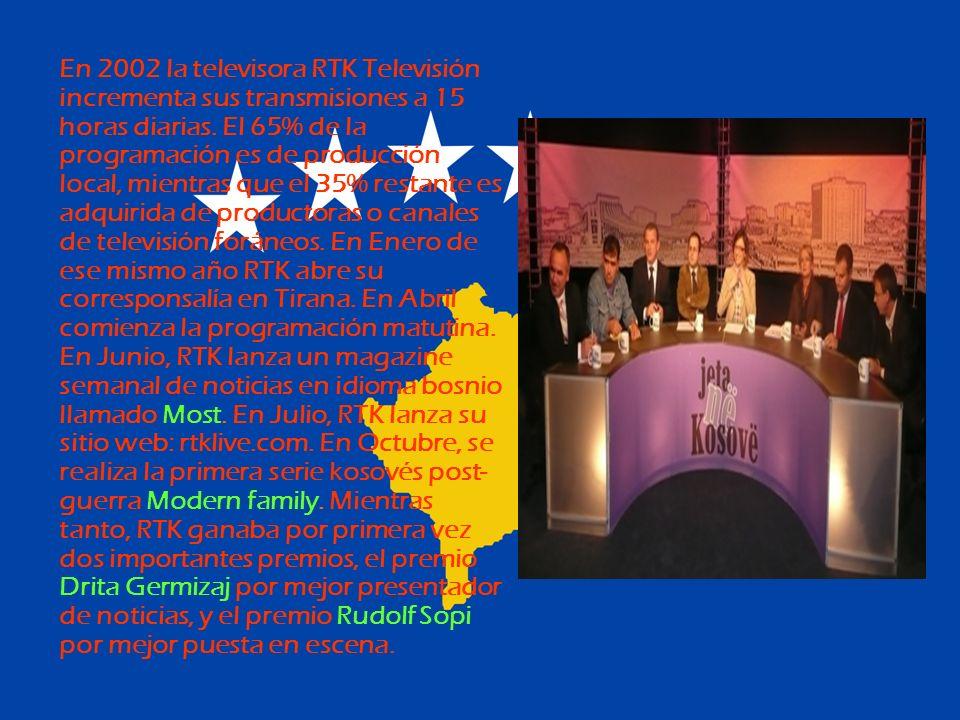 En 2002 la televisora RTK Televisión incrementa sus transmisiones a 15 horas diarias. El 65% de la programación es de producción local, mientras que e