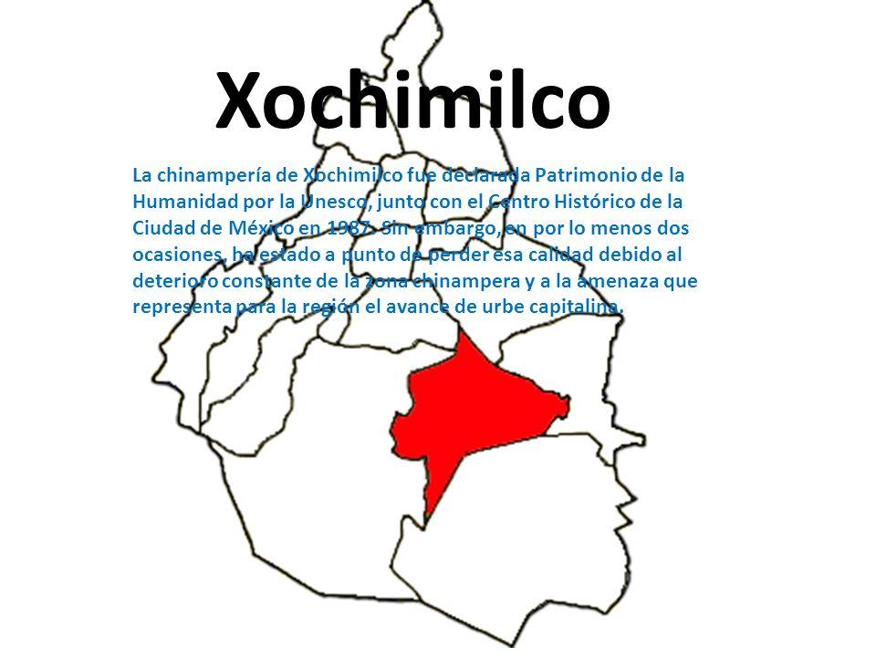 Xochimilco La chinampería de Xochimilco fue declarada Patrimonio de la Humanidad por la Unesco, junto con el Centro Histórico de la Ciudad de México en 1987.