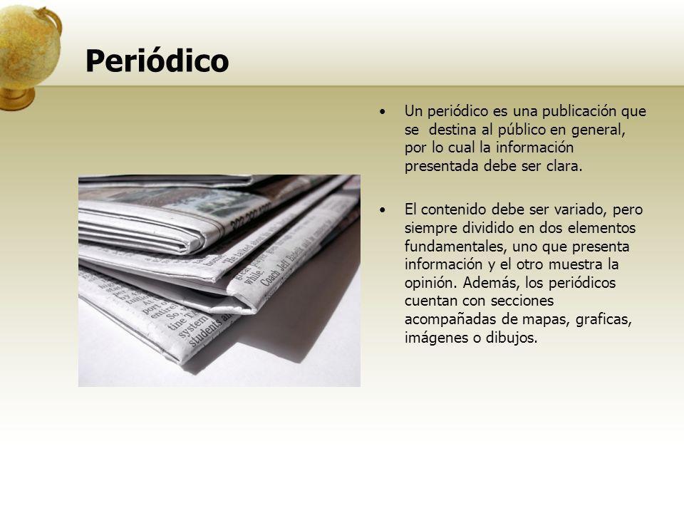 Periódico Un periódico es una publicación que se destina al público en general, por lo cual la información presentada debe ser clara. El contenido deb