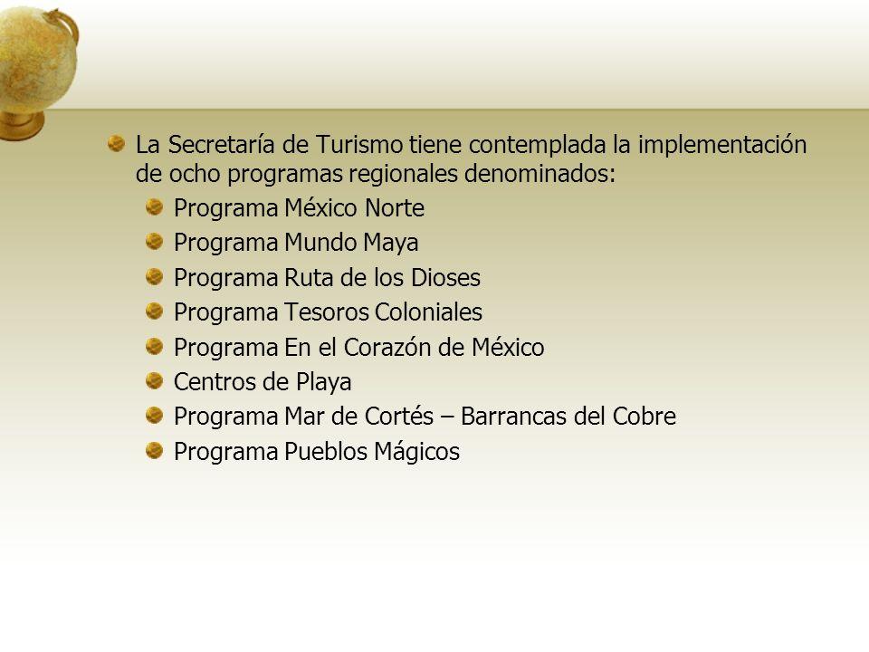 La Secretaría de Turismo tiene contemplada la implementación de ocho programas regionales denominados: Programa México Norte Programa Mundo Maya Progr
