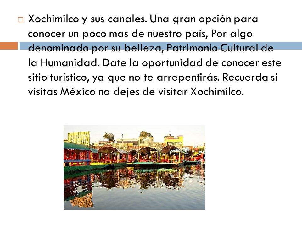 Xochimilco y sus canales. Una gran opción para conocer un poco mas de nuestro país, Por algo denominado por su belleza, Patrimonio Cultural de la Huma