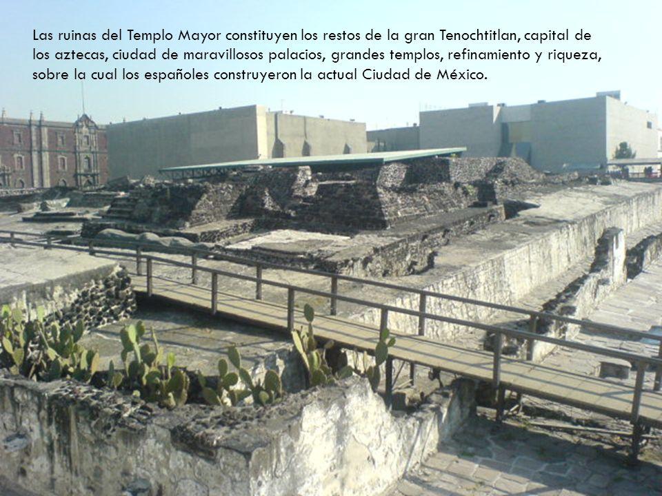 Las ruinas del Templo Mayor constituyen los restos de la gran Tenochtitlan, capital de los aztecas, ciudad de maravillosos palacios, grandes templos,