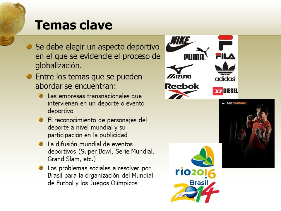 Temas clave Se debe elegir un aspecto deportivo en el que se evidencie el proceso de globalización. Entre los temas que se pueden abordar se encuentra