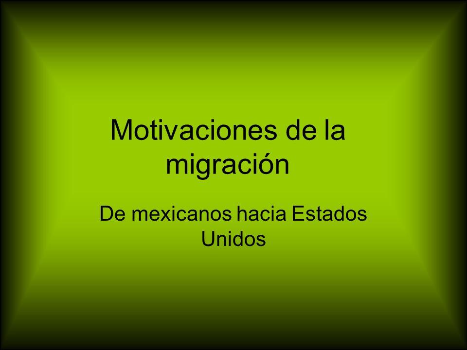 Motivaciones de la migración De mexicanos hacia Estados Unidos