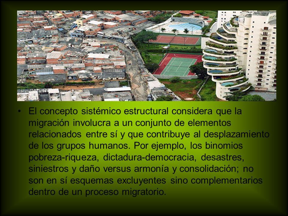 El concepto sistémico estructural considera que la migración involucra a un conjunto de elementos relacionados entre sí y que contribuye al desplazami