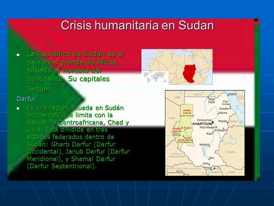 Crisis humanitaria en Sudan La República de Sudán es el país más grande de África, situado al noreste del continente. Su capitales Jartum. La Repúblic