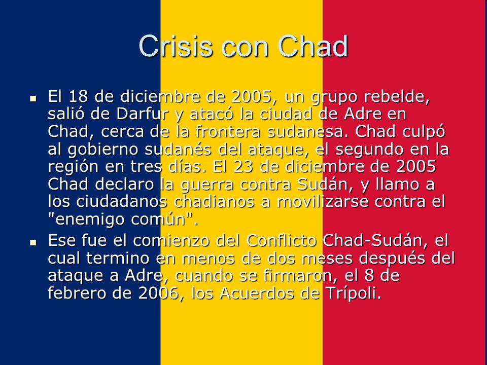 Crisis con Chad El 18 de diciembre de 2005, un grupo rebelde, salió de Darfur y atacó la ciudad de Adre en Chad, cerca de la frontera sudanesa. Chad c