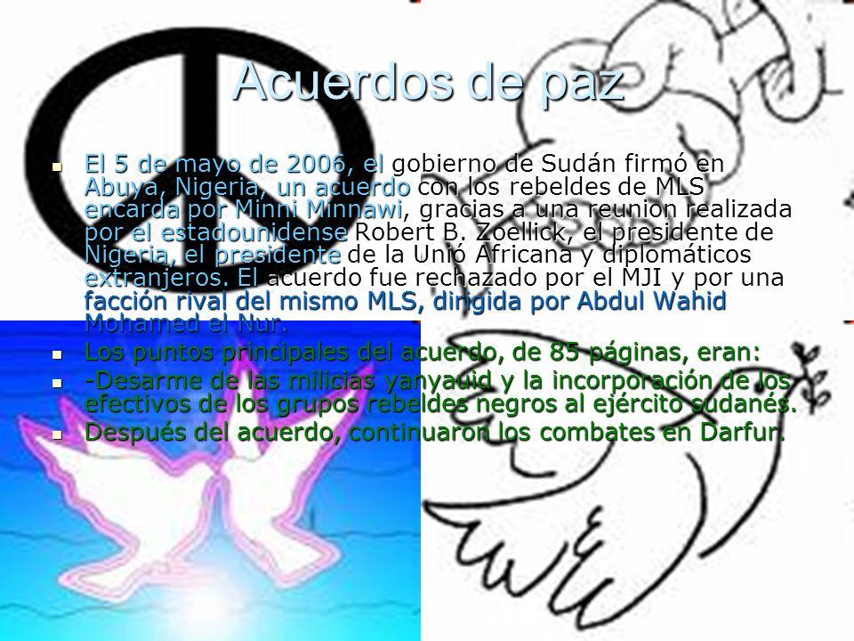 Acuerdos de paz El 5 de mayo de 2006, el gobierno de Sudán firmó en Abuya, Nigeria, un acuerdo con los rebeldes de MLS encarda por Minni Minnawi, grac