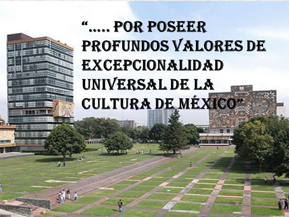 ….. Por poseer profundos valores de excepcionalidad universal de la cultura de México