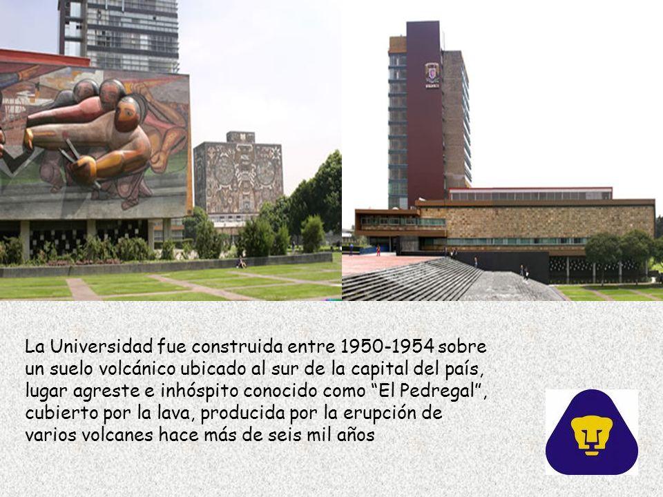 La Universidad fue construida entre 1950-1954 sobre un suelo volcánico ubicado al sur de la capital del país, lugar agreste e inhóspito conocido como El Pedregal, cubierto por la lava, producida por la erupción de varios volcanes hace más de seis mil años