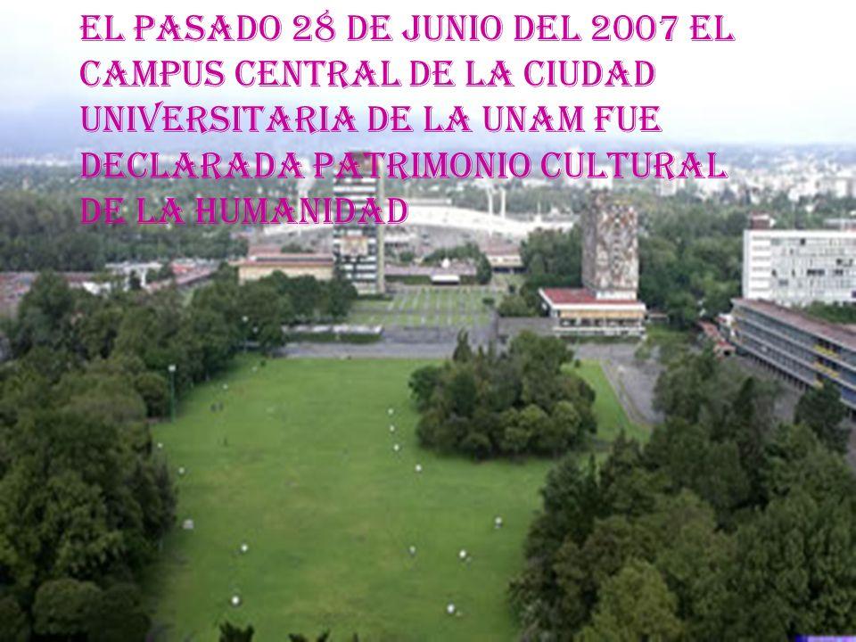 EL PASADO 28 DE JUNIO DEL 2007 EL CAMPUS CENTRAL DE LA CIUDAD UNIVERSITARIA DE LA UNAM FUE DECLARADA PATRIMONIO CULTURAL DE LA HUMANIDAD