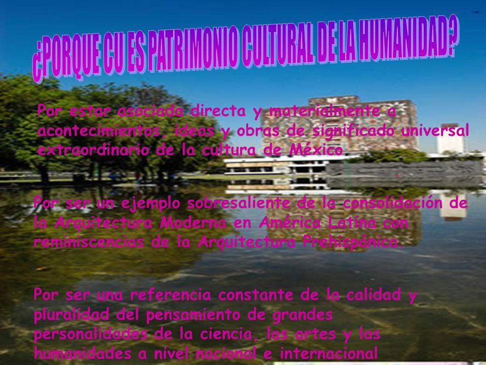 Por estar asociada directa y materialmente a acontecimientos, ideas y obras de significado universal extraordinario de la cultura de México.