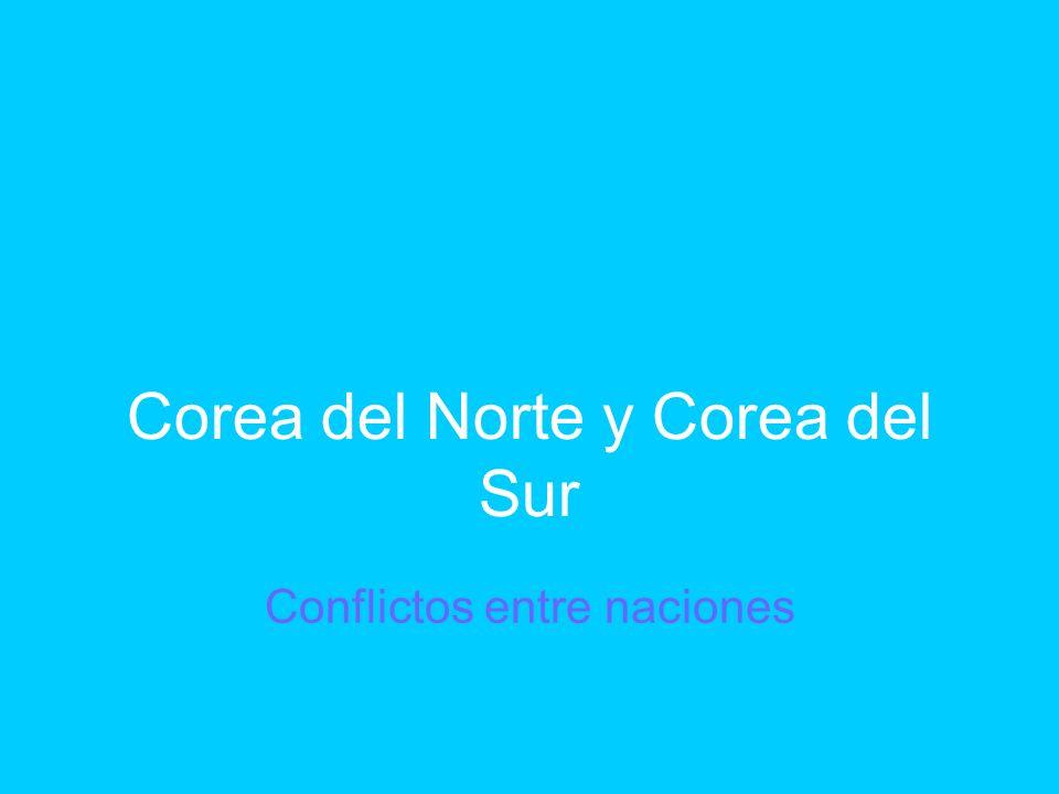 Corea del Norte y Corea del Sur Conflictos entre naciones
