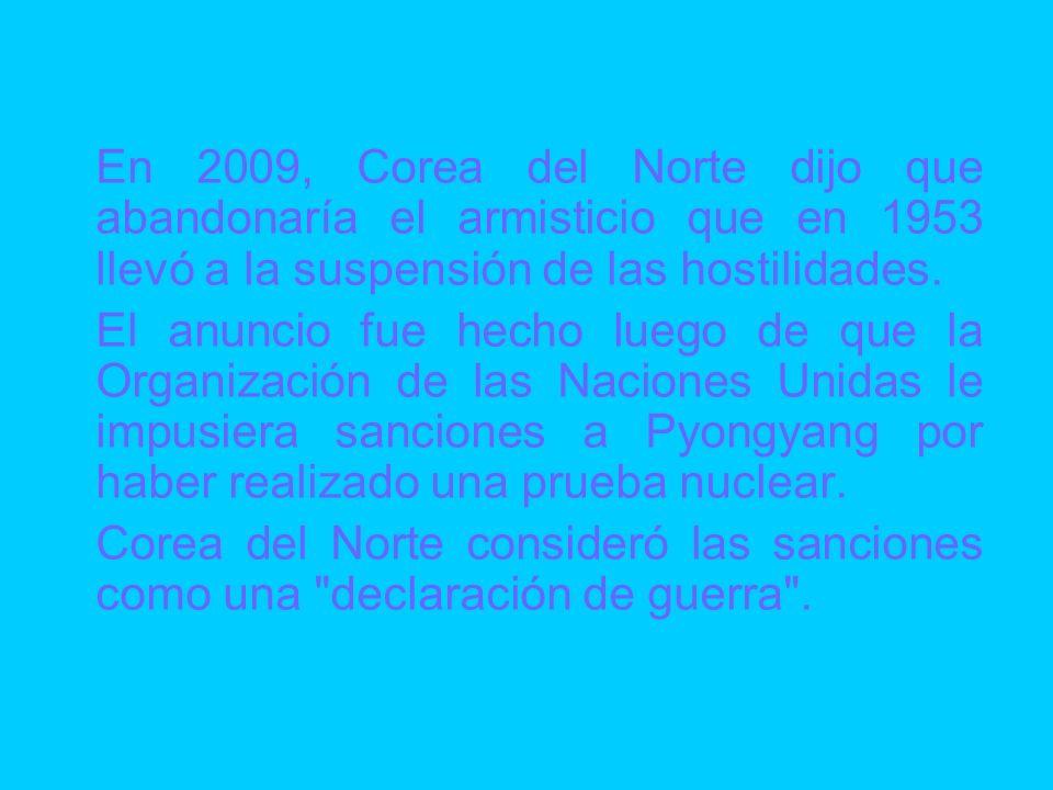 En 2009, Corea del Norte dijo que abandonaría el armisticio que en 1953 llevó a la suspensión de las hostilidades. El anuncio fue hecho luego de que l