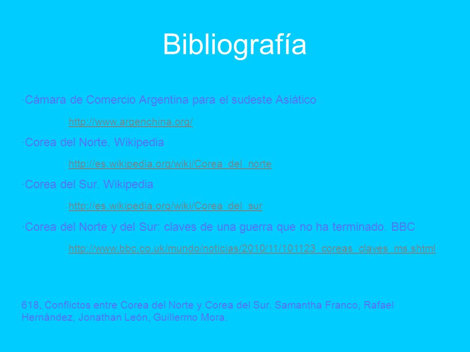Bibliografía ·Cámara de Comercio Argentina para el sudeste Asiático http://www.argenchina.org/ ·Corea del Norte. Wikipedia http://es.wikipedia.org/wik