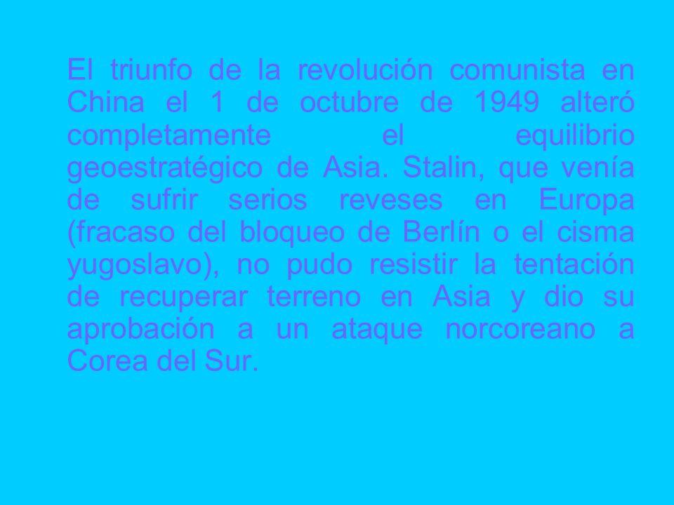 El triunfo de la revolución comunista en China el 1 de octubre de 1949 alteró completamente el equilibrio geoestratégico de Asia. Stalin, que venía de