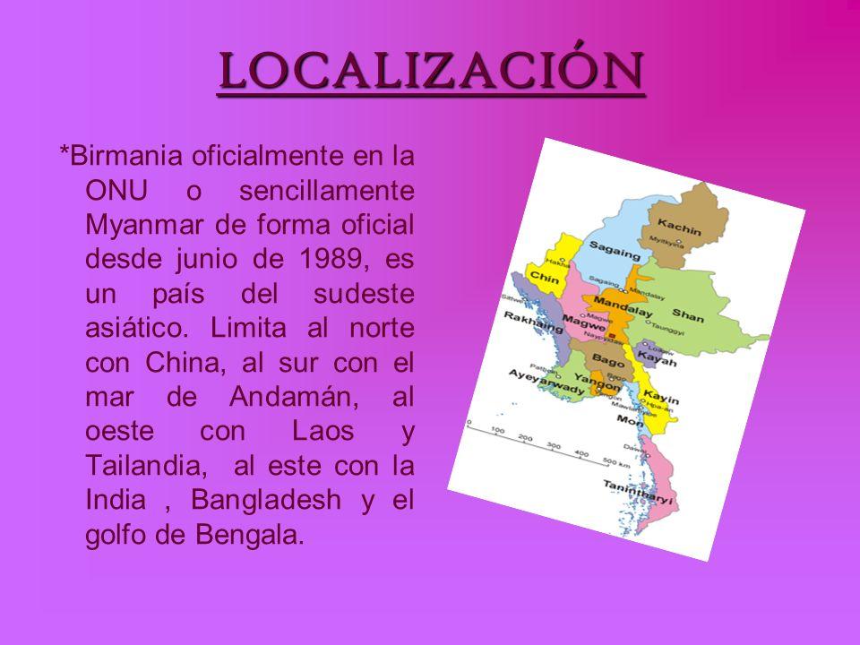 LOCALIZACIÓN *Birmania oficialmente en la ONU o sencillamente Myanmar de forma oficial desde junio de 1989, es un país del sudeste asiático. Limita al