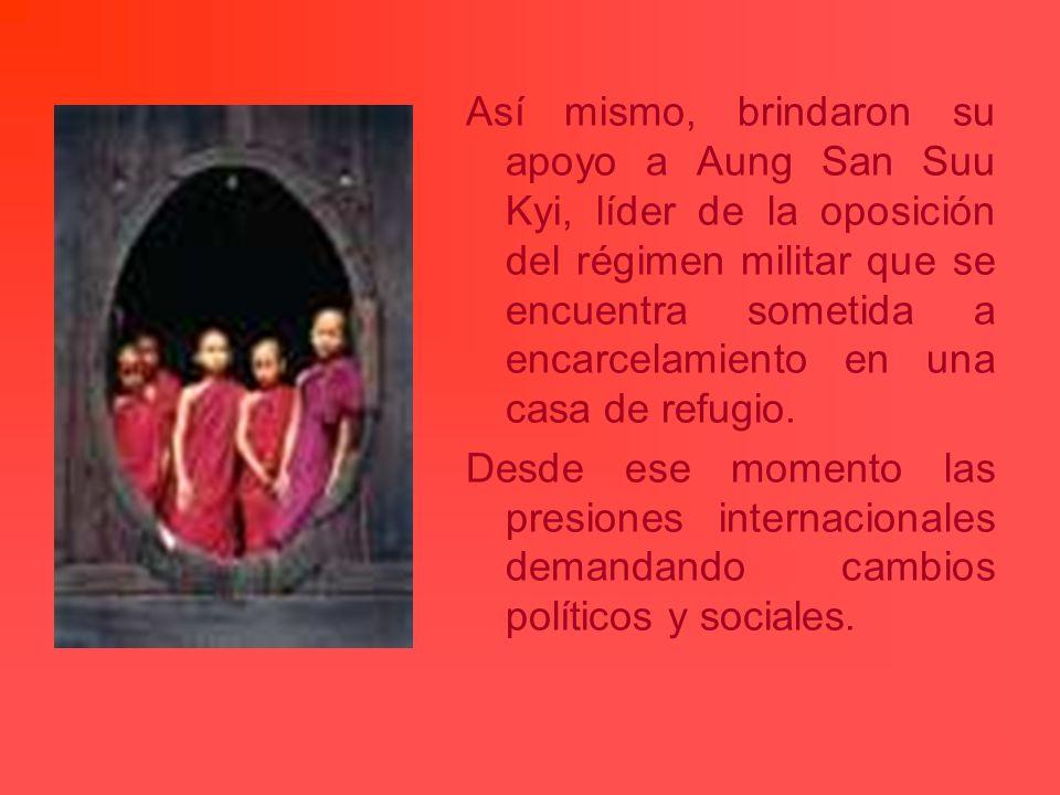 Así mismo, brindaron su apoyo a Aung San Suu Kyi, líder de la oposición del régimen militar que se encuentra sometida a encarcelamiento en una casa de