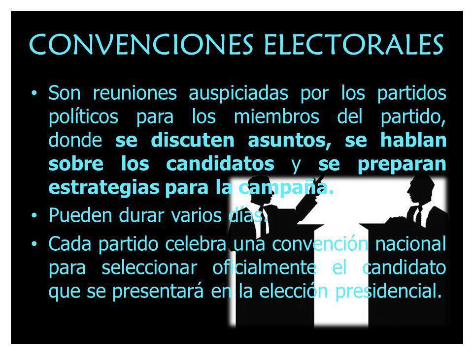 CONVENCIONES ELECTORALES Son reuniones auspiciadas por los partidos políticos para los miembros del partido, donde se discuten asuntos, se hablan sobr