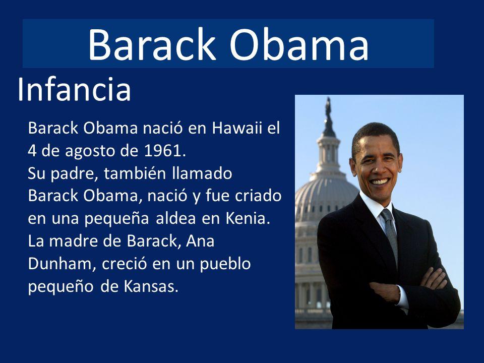 Barack Obama Barack Obama nació en Hawaii el 4 de agosto de 1961. Su padre, también llamado Barack Obama, nació y fue criado en una pequeña aldea en K